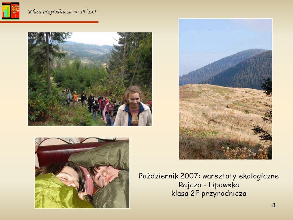 8 Klasa przyrodnicza w IV LO Październik 2007: warsztaty ekologiczne Rajcza – Lipowska klasa 2F przyrodnicza