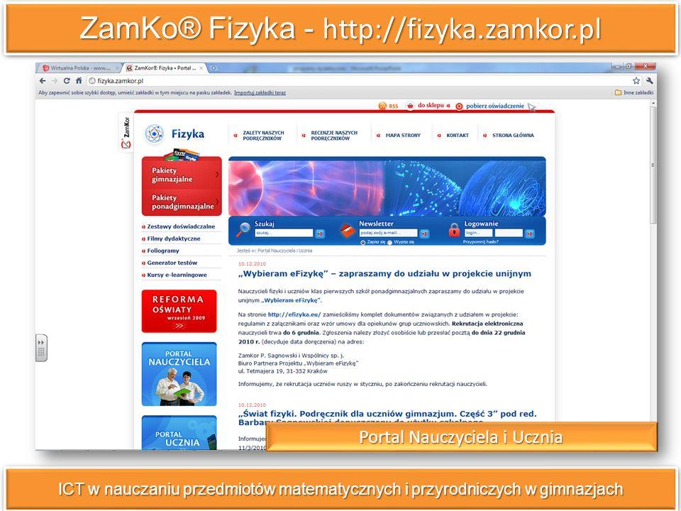 ZamKo® Fizyka - http://fizyka.zamkor.pl ICT w nauczaniu przedmiotów matematycznych i przyrodniczych w gimnazjach Portal Nauczyciela i Ucznia