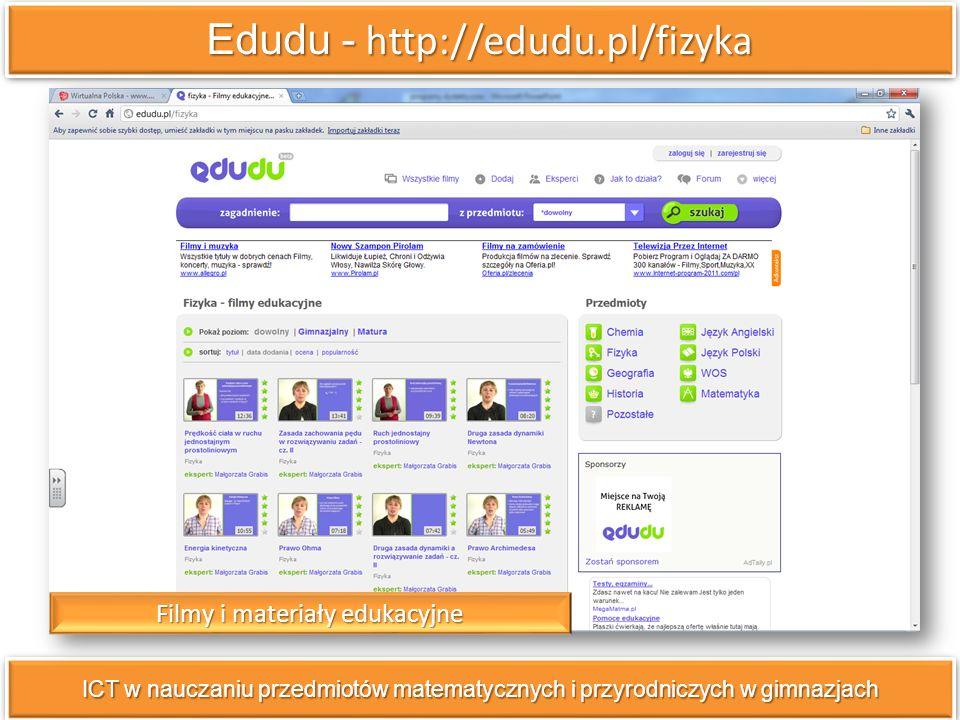 Edudu - http://edudu.pl/fizyka ICT w nauczaniu przedmiotów matematycznych i przyrodniczych w gimnazjach Filmy i materiały edukacyjne