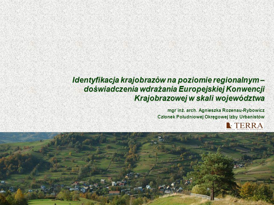 Identyfikacja krajobrazów na poziomie regionalnym – doświadczenia wdrażania Europejskiej Konwencji Krajobrazowej w skali województwa mgr inż. arch. Ag