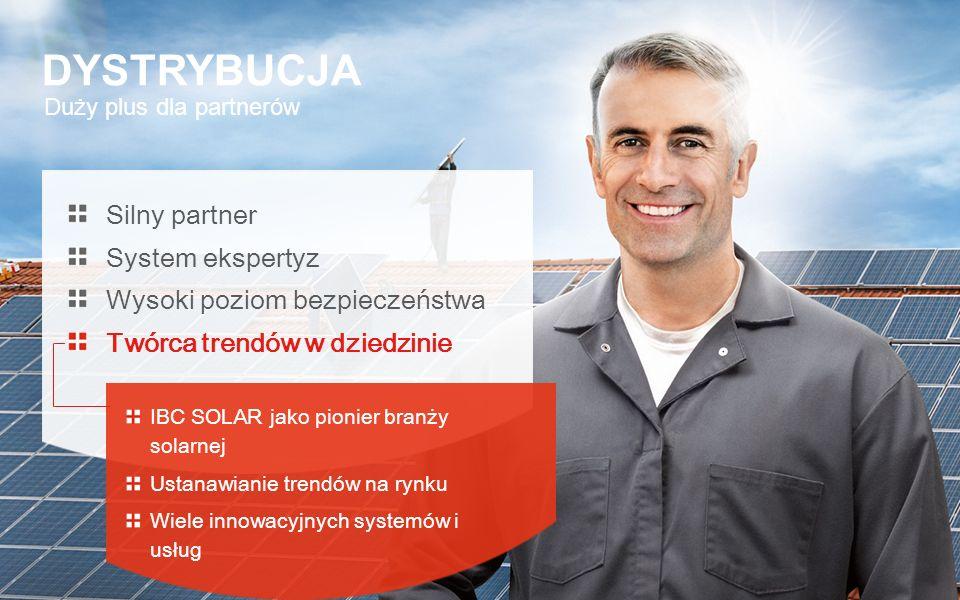 Duży plus dla partnerów DYSTRYBUCJA Silny partner System ekspertyz Wysoki poziom bezpieczeństwa Twórca trendów w dziedzinie IBC SOLAR jako pionier bra