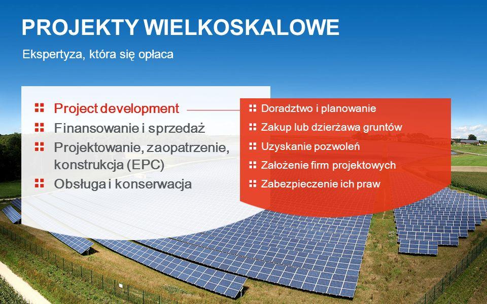 Ekspertyza, która się opłaca PROJEKTY WIELKOSKALOWE Project development Finansowanie i sprzedaż Projektowanie, zaopatrzenie, konstrukcja (EPC) Obsługa