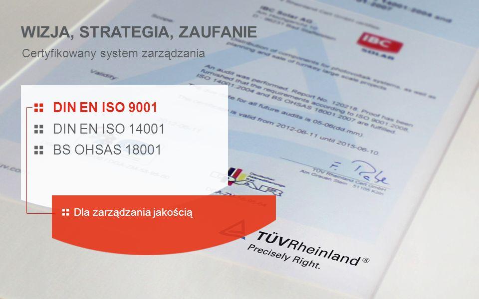 Certyfikowany system zarządzania WIZJA, STRATEGIA, ZAUFANIE DIN EN ISO 9001 DIN EN ISO 14001 BS OHSAS 18001 For environmental management Dla zarządzania środowiskowego