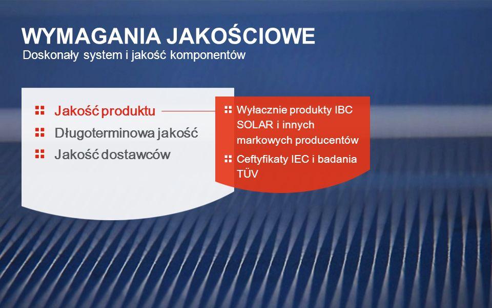 Doskonały system i jakość komponentów WYMAGANIA JAKOŚCIOWE Jakość produktu Długoterminowa jakość Jakość dostawców Wyłacznie produkty IBC SOLAR i innyc