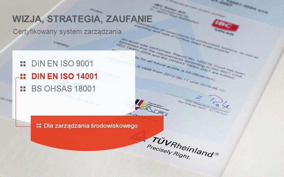 Certyfikowany system zarządzania WIZJA, STRATEGIA, ZAUFANIE DIN EN ISO 9001 DIN EN ISO 14001 BS OHSAS 18001 For occupational health Dla bezpieczeństwa i higieny pracy
