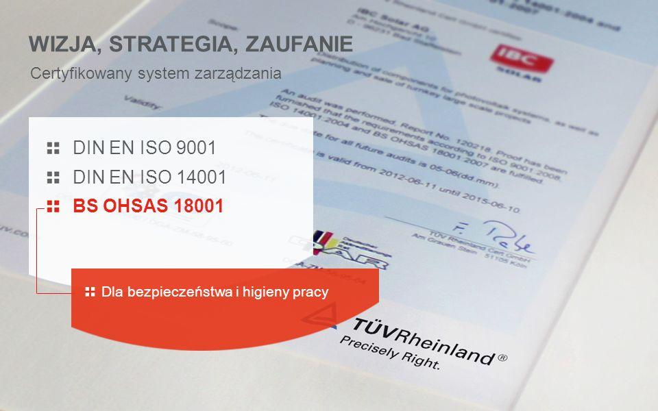 Certyfikowany system zarządzania WIZJA, STRATEGIA, ZAUFANIE DIN EN ISO 9001 DIN EN ISO 14001 BS OHSAS 18001 For occupational health Dla bezpieczeństwa