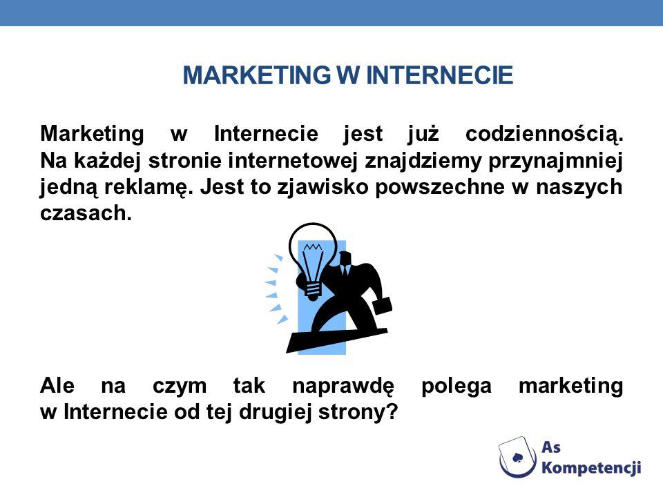 MARKETING W INTERNECIE Marketing w Internecie jest już codziennością.