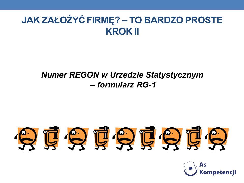 Numer REGON w Urzędzie Statystycznym – formularz RG-1 JAK ZAŁOŻYĆ FIRMĘ – TO BARDZO PROSTE KROK II