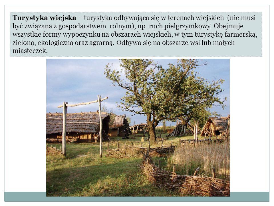 Turystyka wiejska – turystyka odbywająca się w terenach wiejskich (nie musi być związana z gospodarstwem rolnym), np.