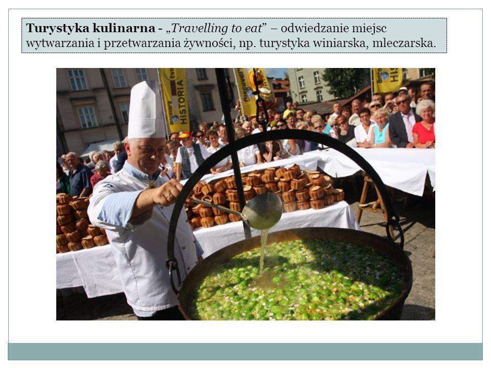 Turystyka kulinarna - Travelling to eat – odwiedzanie miejsc wytwarzania i przetwarzania żywności, np.