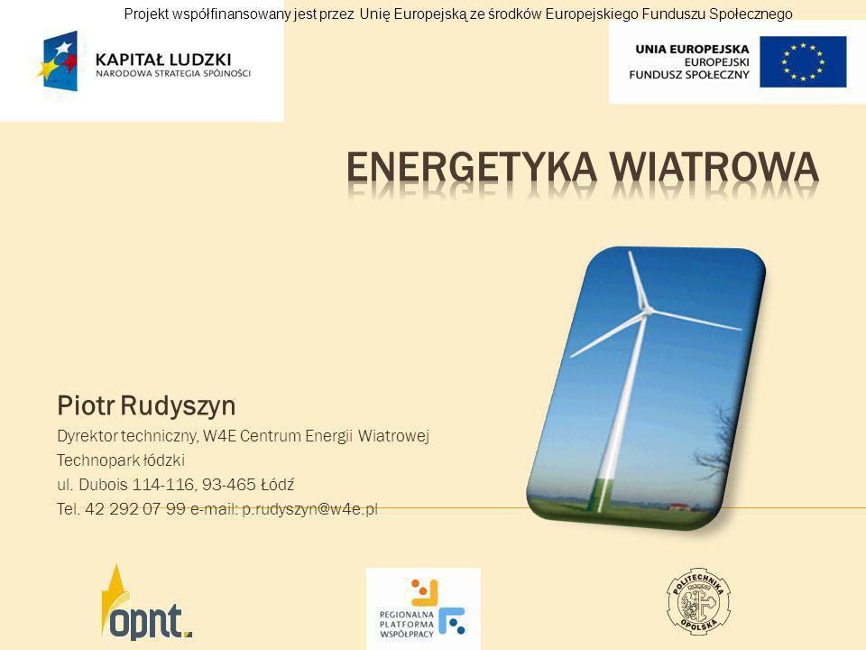 Piotr Rudyszyn Dyrektor techniczny, W4E Centrum Energii Wiatrowej Technopark łódzki ul. Dubois 114-116, 93-465 Łódź Tel. 42 292 07 99 e-mail: p.rudysz