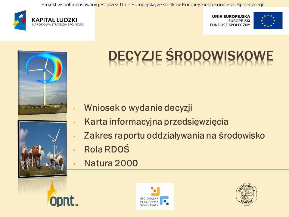 Wniosek o wydanie decyzji Karta informacyjna przedsięwzięcia Zakres raportu oddziaływania na środowisko Rola RDOŚ Natura 2000 Projekt współfinansowany