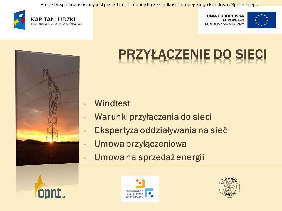 Windtest Warunki przyłączenia do sieci Ekspertyza oddziaływania na sieć Umowa przyłączeniowa Umowa na sprzedaż energii Projekt współfinansowany jest p