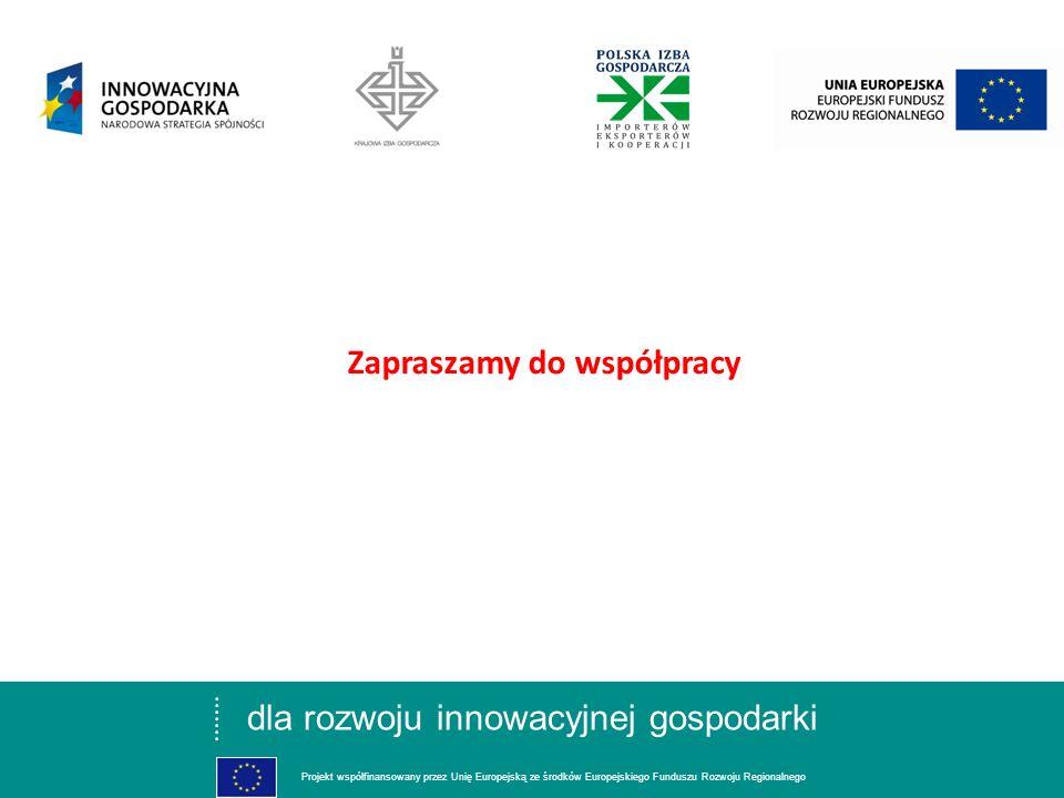 dla rozwoju innowacyjnej gospodarki Projekt współfinansowany przez Unię Europejską ze środków Europejskiego Funduszu Rozwoju Regionalnego Zapraszamy do współpracy