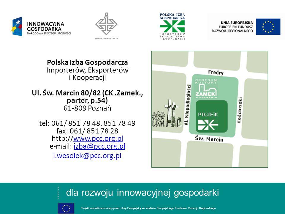 dla rozwoju innowacyjnej gospodarki Projekt współfinansowany przez Unię Europejską ze środków Europejskiego Funduszu Rozwoju Regionalnego Polska Izba Gospodarcza Importerów, Eksporterów i Kooperacji Ul.