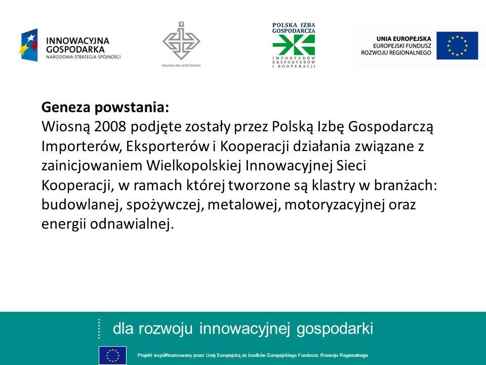 dla rozwoju innowacyjnej gospodarki Projekt współfinansowany przez Unię Europejską ze środków Europejskiego Funduszu Rozwoju Regionalnego Wielkopolski Klaster Energii Odnawialnej powstał w 2009 roku W 2010 r.