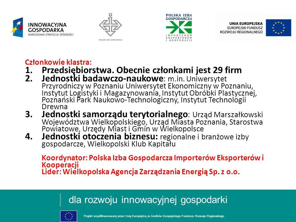 dla rozwoju innowacyjnej gospodarki Projekt współfinansowany przez Unię Europejską ze środków Europejskiego Funduszu Rozwoju Regionalnego Członkowie klastra: 1.Przedsiębiorstwa.
