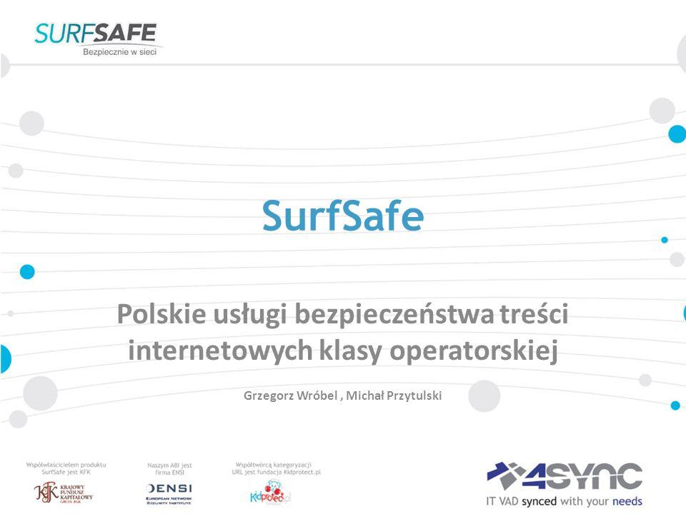 SurfSafe Polskie usługi bezpieczeństwa treści internetowych klasy operatorskiej Grzegorz Wróbel, Michał Przytulski
