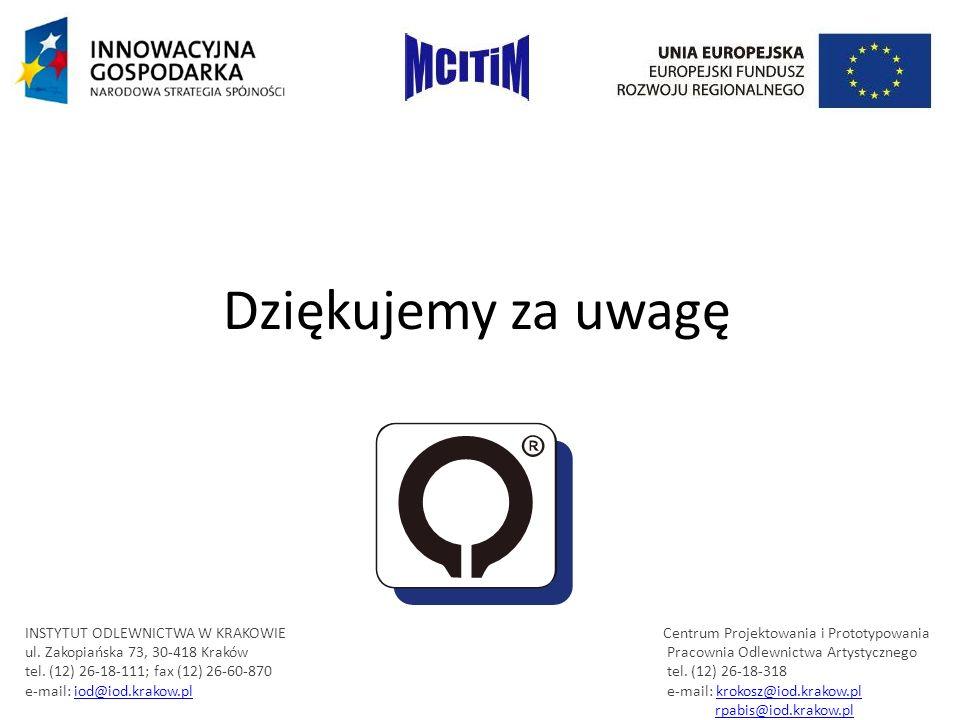 Dziękujemy za uwagę INSTYTUT ODLEWNICTWA W KRAKOWIE Centrum Projektowania i Prototypowania ul. Zakopiańska 73, 30-418 Kraków Pracownia Odlewnictwa Art