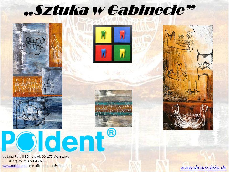 Sztuka w Gabinecie www.decus-deko.de al. Jana Pała II 80, lok. VI, 00-175 Warszawa tel: (022) 35-71-650 do 655 www.poldent.plwww.poldent.pl, e-mail: p