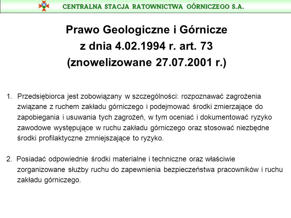 CENTRALNA STACJA RATOWNICTWA GÓRNICZEGO S.A. Prawo Geologiczne i Górnicze z dnia 4.02.1994 r. art. 73 (znowelizowane 27.07.2001 r.) 1.Przedsiębiorca j