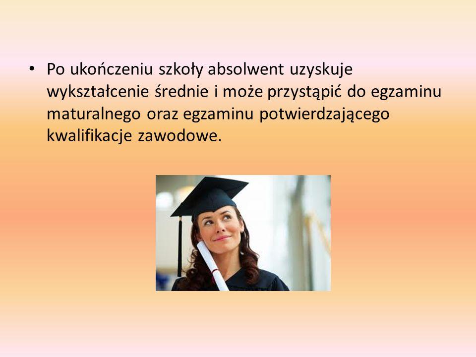 Po ukończeniu szkoły absolwent uzyskuje wykształcenie średnie i może przystąpić do egzaminu maturalnego oraz egzaminu potwierdzającego kwalifikacje za