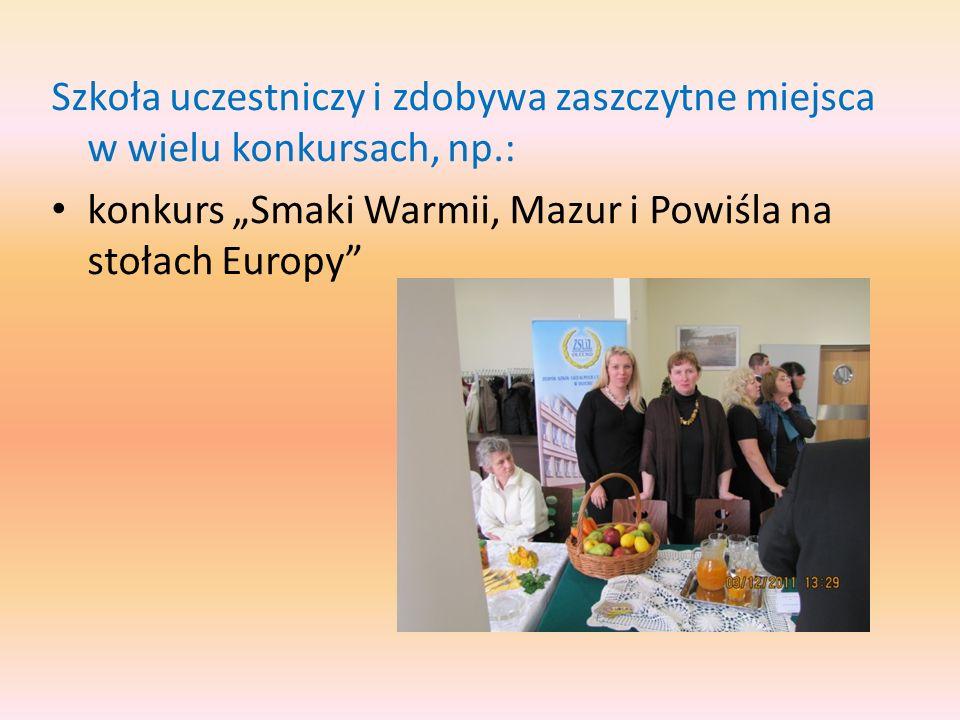 Szkoła uczestniczy i zdobywa zaszczytne miejsca w wielu konkursach, np.: konkurs Smaki Warmii, Mazur i Powiśla na stołach Europy