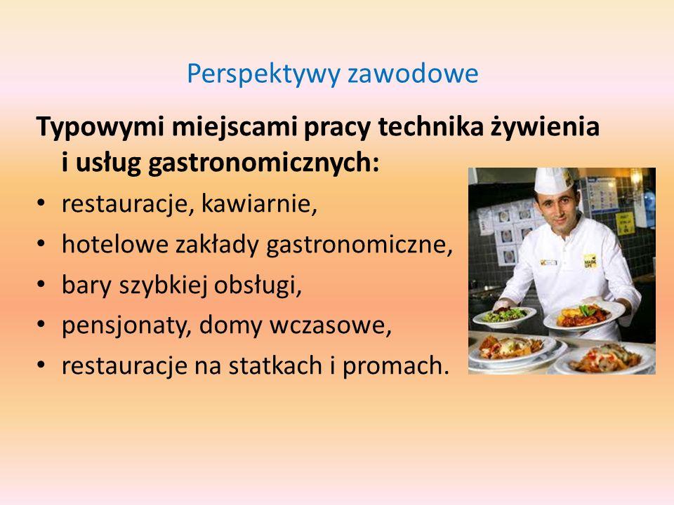 Perspektywy zawodowe Technik żywienia i usług gastronomicznych jest zatrudniany również w: szpitalach, sanatoriach, szkołach, internatach, stołówkach prowadzonych przez zakłady pracy, przedsiębiorstwach zajmujących się produkcją produktów i półproduktów spożywczych.