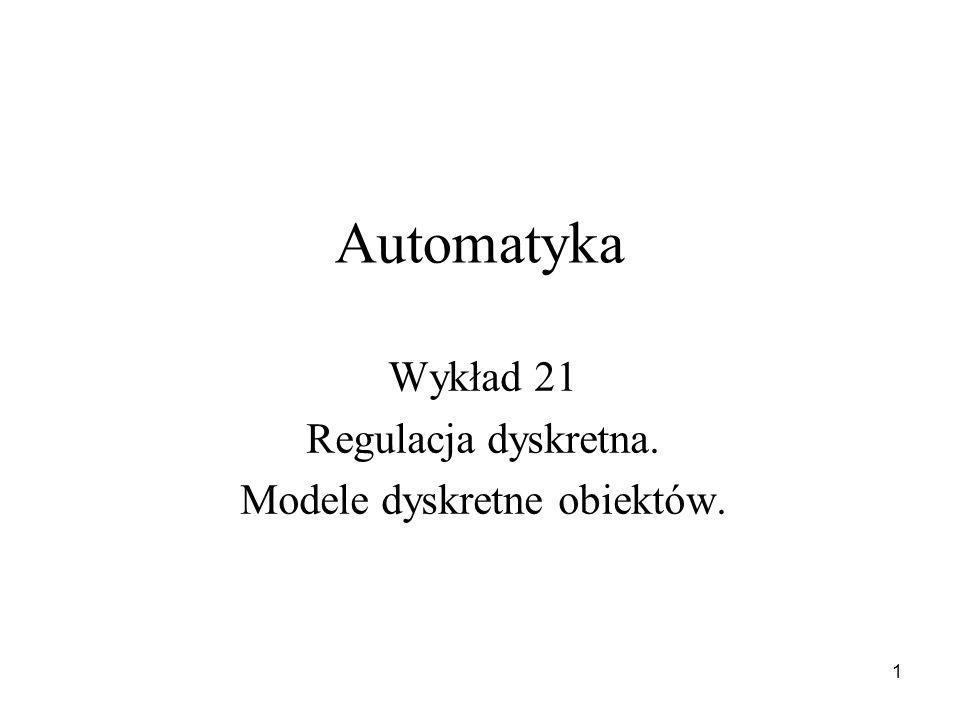 1 Automatyka Wykład 21 Regulacja dyskretna. Modele dyskretne obiektów.