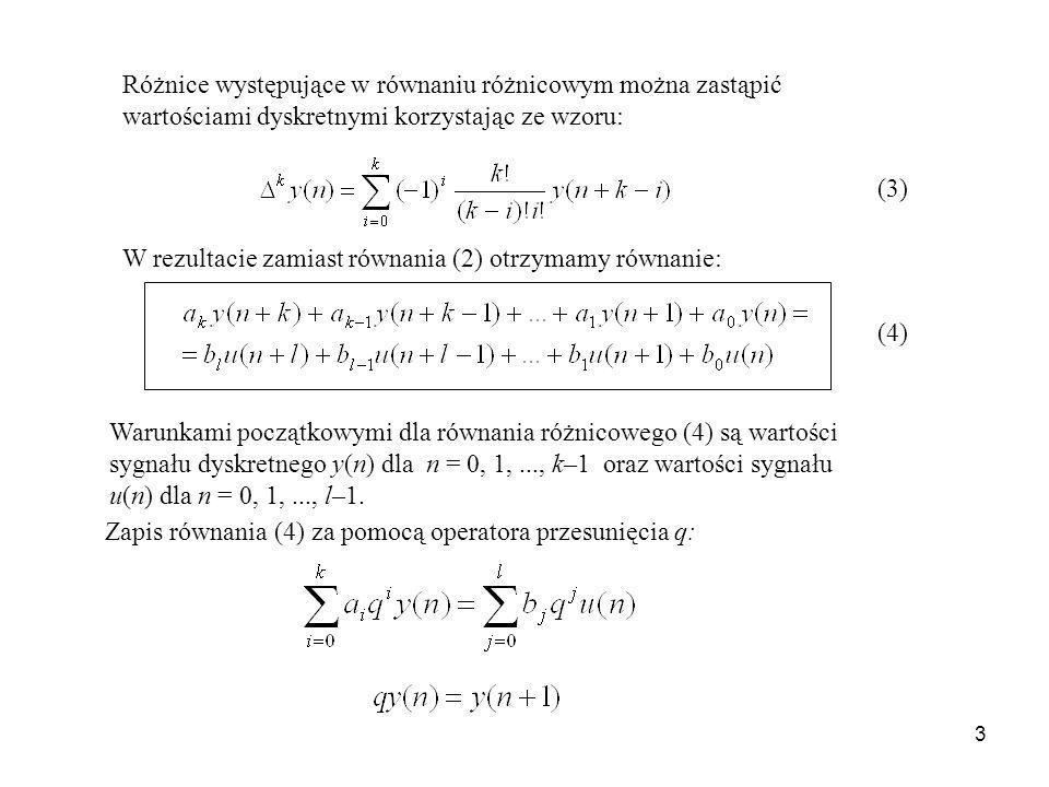 4 Transmitancja dyskretna (5) Warunki początkowe zerowe: Równanie (4) transformujemy wg.