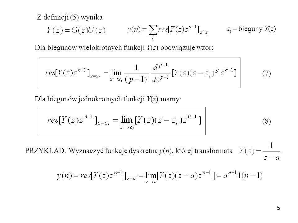 5 Z definicji (5) wynika Dla biegunów wielokrotnych funkcji Y(z) obowiązuje wzór: z i – bieguny Y(z) Dla biegunów jednokrotnych funkcji Y(z) mamy: PRZ