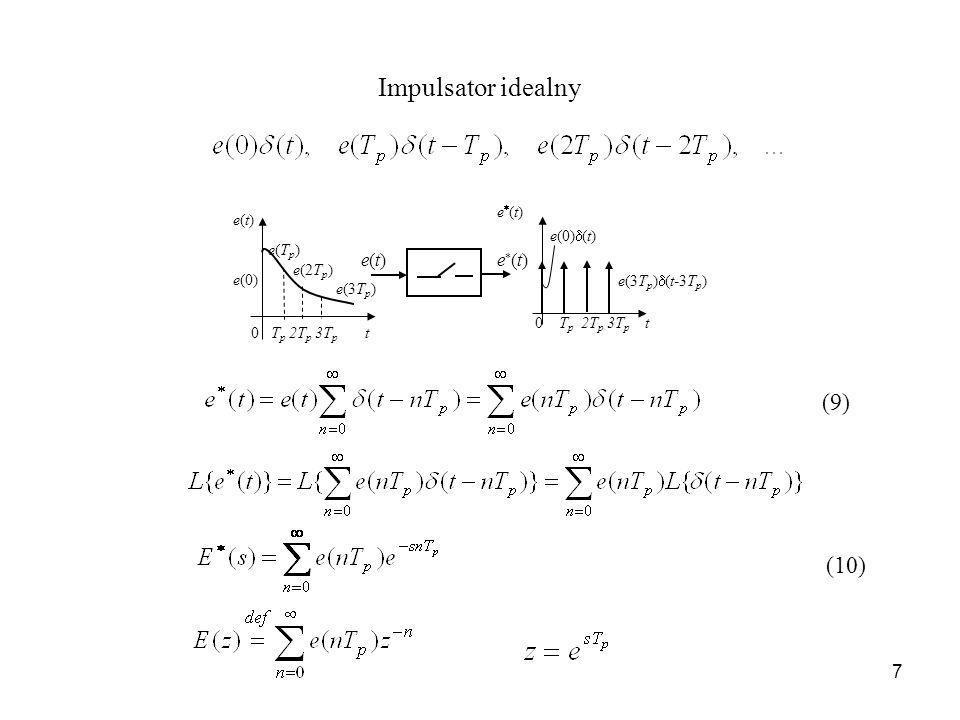 7 Impulsator idealny e(3T p ) (t-3T p ) 0 T p 2T p 3T p t e(t)e(t) e (t) e(T p ) e(2T p ) e(3T p ) e(0) e(0) (t) e(t)e(t)e (t) (9) (10)