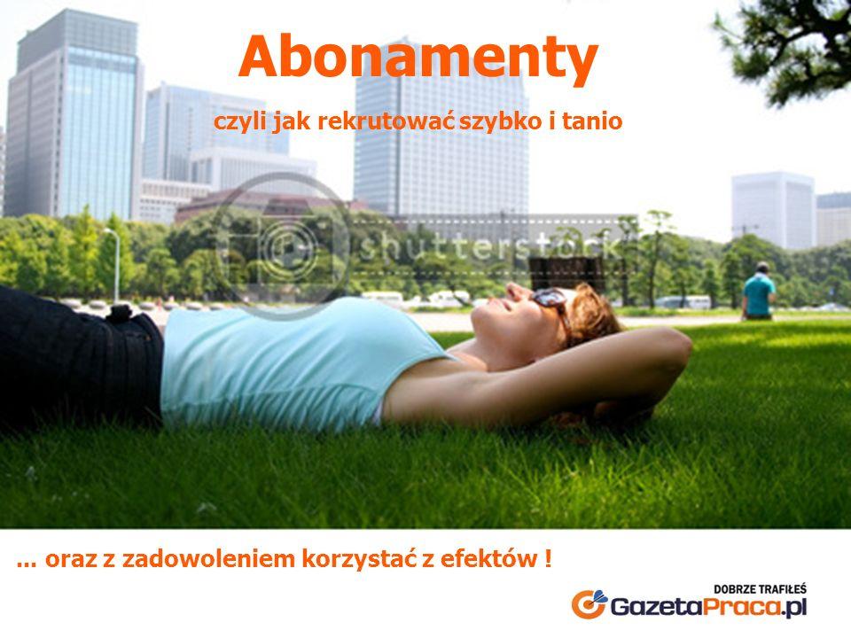 Abonamenty czyli jak rekrutować szybko i tanio... oraz z zadowoleniem korzystać z efektów !