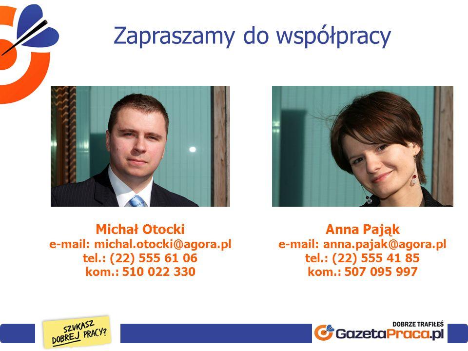 Michał Otocki e-mail: michal.otocki@agora.pl tel.: (22) 555 61 06 kom.: 510 022 330 Anna Pająk e-mail: anna.pajak@agora.pl tel.: (22) 555 41 85 kom.: