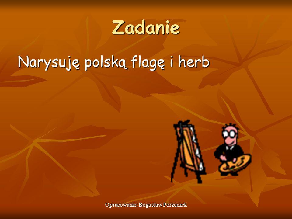 Opracowanie: Bogusław Porzuczek Zadanie Narysuję polską flagę i herb
