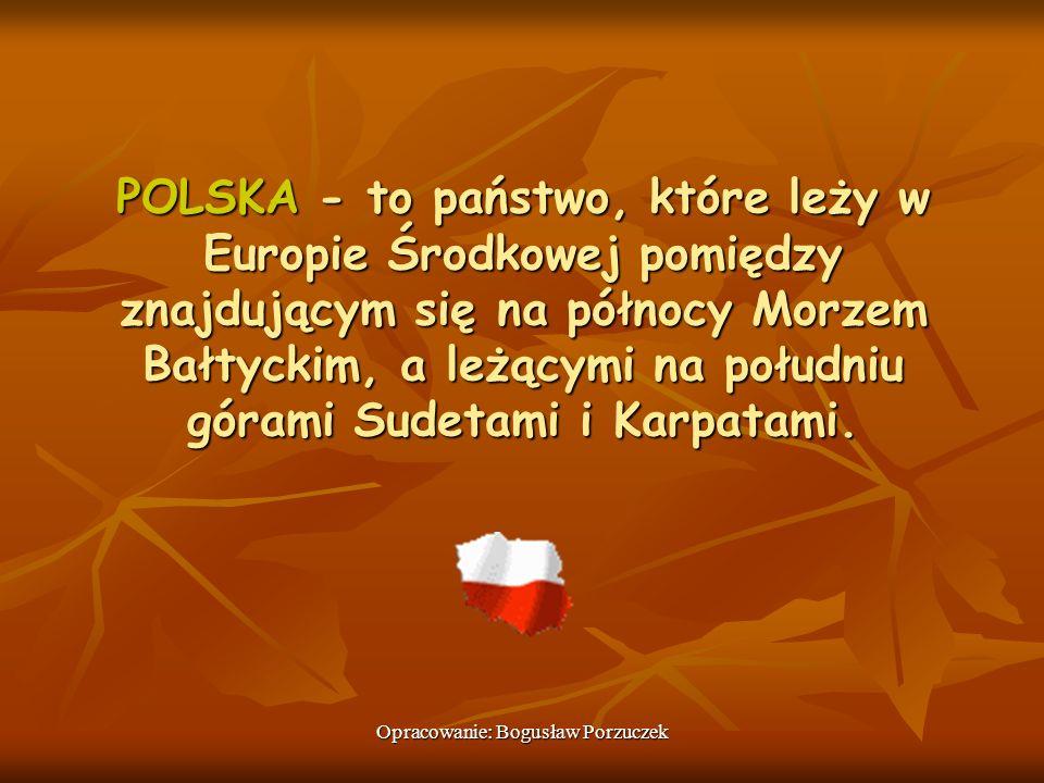 POLSKA - to państwo, które leży w Europie Środkowej pomiędzy znajdującym się na północy Morzem Bałtyckim, a leżącymi na południu górami Sudetami i Kar