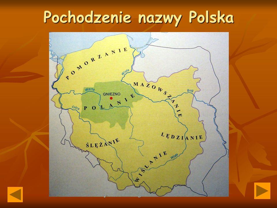 Opracowanie: Bogusław Porzuczek Pochodzenie nazwy Polska