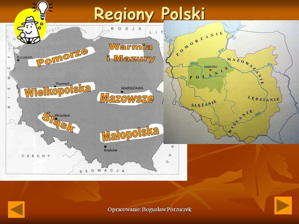 Opracowanie: Bogusław Porzuczek Regiony Polski