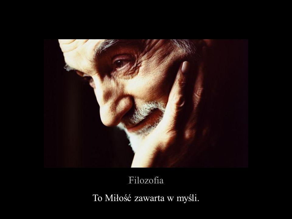 F ilozofia To Miłość zawarta w myśli.