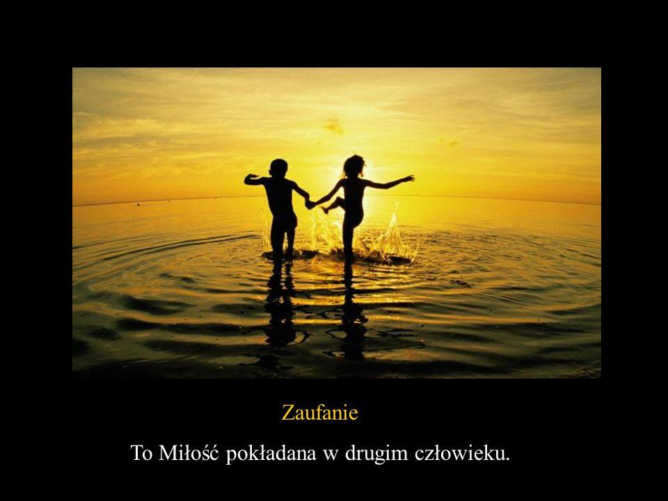 Zaufanie To Miłość pokładana w drugim człowieku.