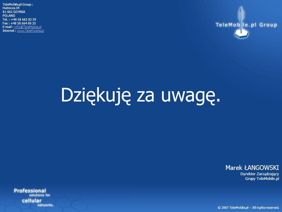 © 2007 TeleMobile.pl – All rights reserved. Dziękuję za uwagę. Marek ŁANGOWSKI Dyrektor Zarządzający Grupy TeleMobile.pl TeleMobile.pl Group : Hutnicz