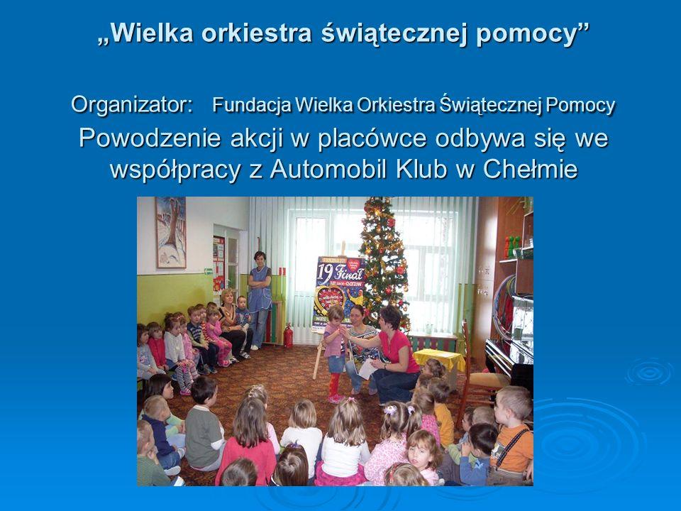 Wielka orkiestra świątecznej pomocy Organizator: Fundacja Wielka Orkiestra Świątecznej Pomocy Powodzenie akcji w placówce odbywa się we współpracy z A