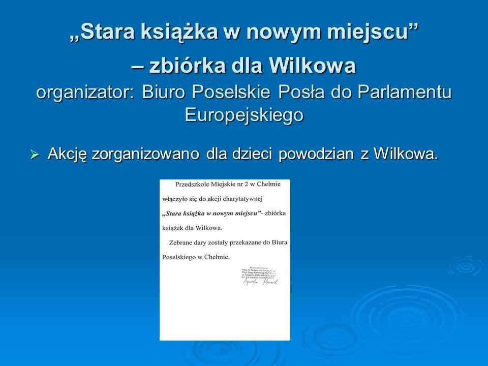 Stara książka w nowym miejscu – zbiórka dla Wilkowa organizator: Biuro Poselskie Posła do Parlamentu Europejskiego Akcję zorganizowano dla dzieci powo