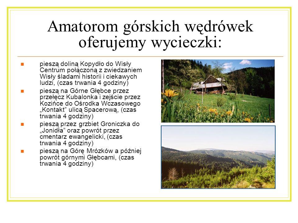 Dla zwolenników otwartych przestrzeni polecamy intensywny program objazdowy szlakiem: Pętli Beskidzkiej (8 godzin) Wisły i okolic (4 – 6 godzin) Ciesz