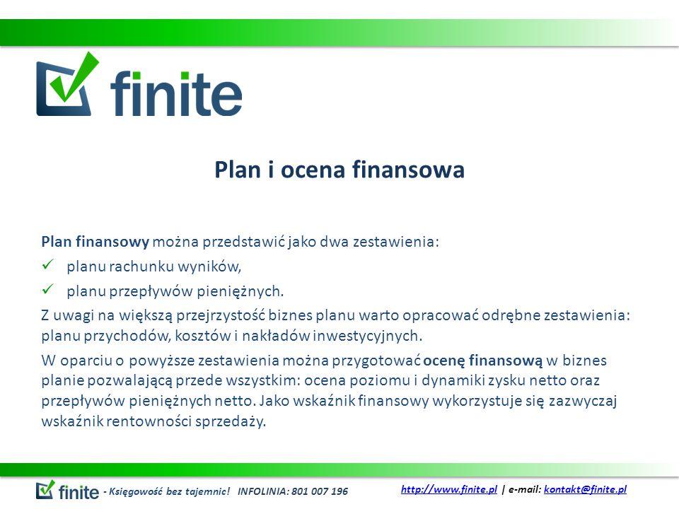 Plan i ocena finansowa Plan finansowy można przedstawić jako dwa zestawienia: planu rachunku wyników, planu przepływów pieniężnych. Z uwagi na większą