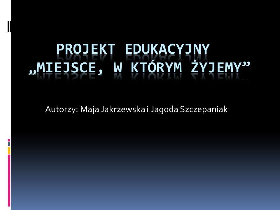 Autorzy: Maja Jakrzewska i Jagoda Szczepaniak