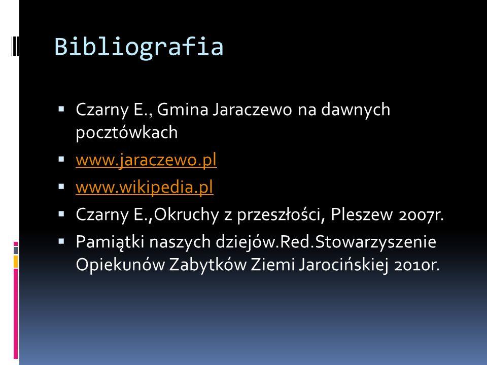 Bibliografia Czarny E., Gmina Jaraczewo na dawnych pocztówkach www.jaraczewo.pl www.wikipedia.pl Czarny E.,Okruchy z przeszłości, Pleszew 2007r.