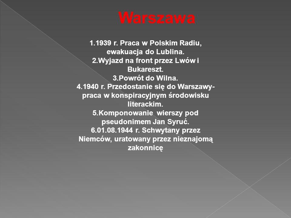 1.1939 r. Praca w Polskim Radiu, ewakuacja do Lublina. 2.Wyjazd na front przez Lwów i Bukareszt. 3.Powrót do Wilna. 4.1940 r. Przedostanie się do Wars