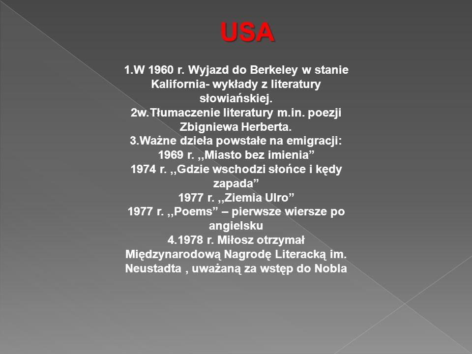 1.W 1960 r. Wyjazd do Berkeley w stanie Kalifornia- wykłady z literatury słowiańskiej. 2w.Tłumaczenie literatury m.in. poezji Zbigniewa Herberta. 3.Wa
