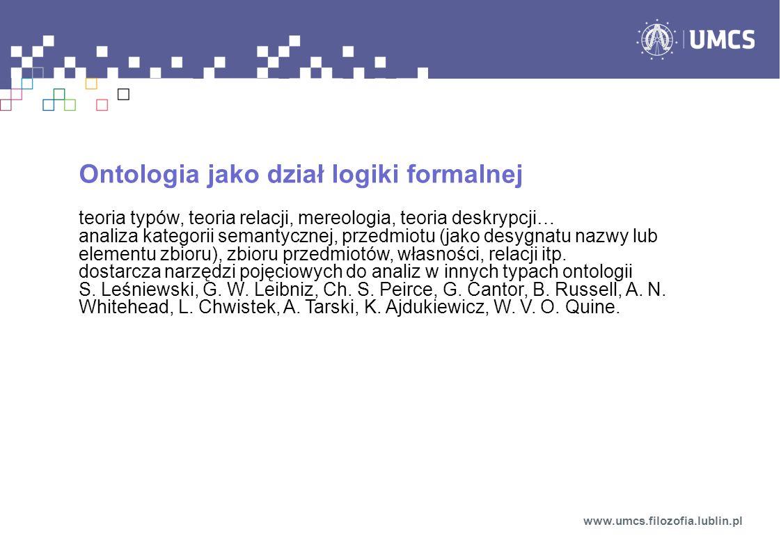 Ontologia jako dział logiki formalnej teoria typów, teoria relacji, mereologia, teoria deskrypcji… analiza kategorii semantycznej, przedmiotu (jako de
